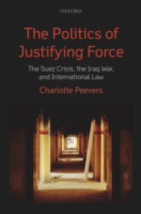 Politics of Justifying Force: The Suez Crisis, the Iraq War, and International Law