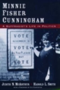 Minnie Fisher Cunningham: A Suffragists Life in Politics