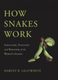 How Snakes Work: Structure, Function and Behavior of the Worlds Snakes