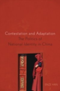 Contestation and Adaptation: The Politics of National Identity in China