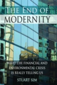 End of Modernity: What the Financial and Environmental Crisis is Really Telling Us