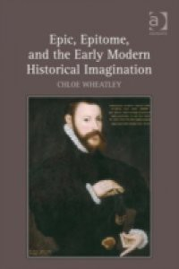 Epic, Epitome, and the Early Modern Historical Imagination