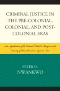 Criminal Justice in the Pre-colonial, Colonial and Post-colonial Eras