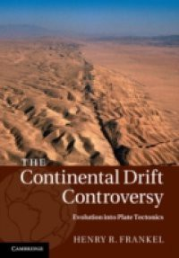 Continental Drift Controversy: Volume 4, Evolution into Plate Tectonics