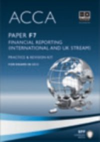 ACCA Paper F7 – Financial Reporting (INT and UK) Practice and revision kit