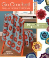 Go Crochet! Afghan Design Workbook