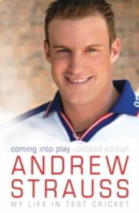 Andrew Strauss: Coming into Play – My Life in Test Cricket