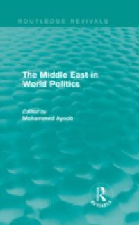 Middle East in World Politics (Routledge Revivals)