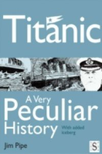 Titanic, A Very Peculiar History