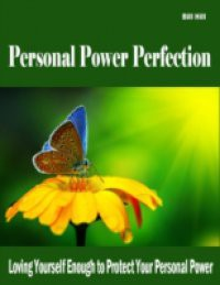Personal Power Perfection – Loving Yourself Enough to Protect Your Personal Power